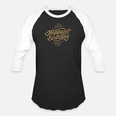 69th Birthday Gift Happy 69th Birthday - Baseball T-Shirt
