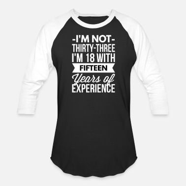 15 Year Experience I'm 18 with 15 years of experience - Baseball T-Shirt