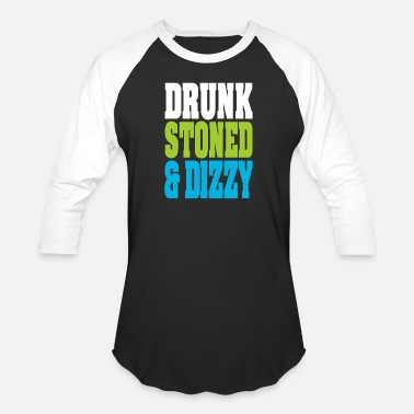 Drunk Stoned And Dizzy - Unisex Baseball T-Shirt