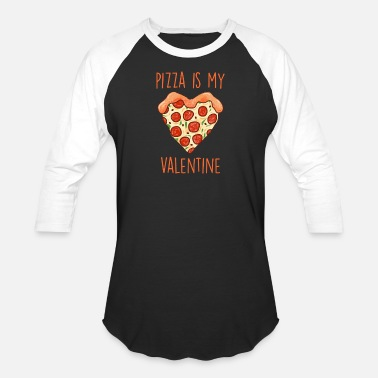 Pizza is my valentine - Baseball T-Shirt