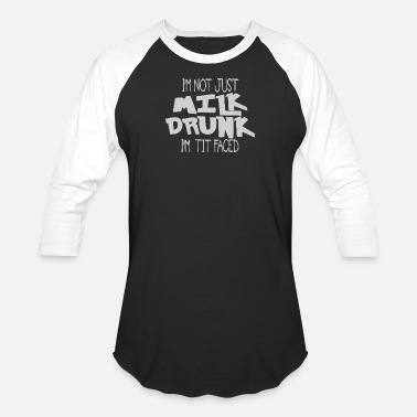 Milk Drunk Milk Drunk Tit Faced Drinking - Baseball T-Shirt