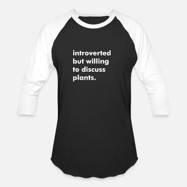 Willing Introverted but willing to discuss plants - Unisex Baseball T-Shirt