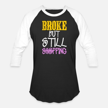 Shopping Broke But Still Shopping - Unisex Baseball T-Shirt