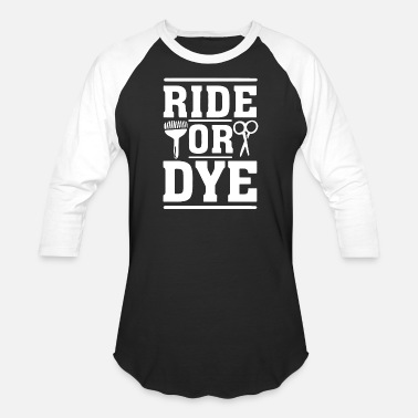 Ride Hair Hair stylist - ride or dye - funny hair stylist - Baseball T-Shirt