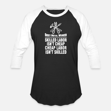 Sheet Metal Worker Sheet Metal Worker Skilled Labor Isn't Cheap Shirt - Unisex Baseball T-Shirt