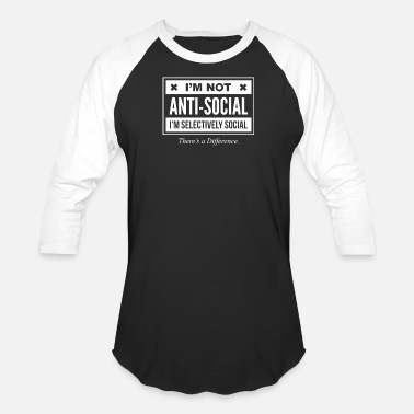 Antisocial Im Not Anti Social Just Selectively Social - Baseball T-Shirt