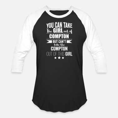 Straight Out Of Compton Compton - Can take the Girl out of Compton Pride - Baseball T-Shirt