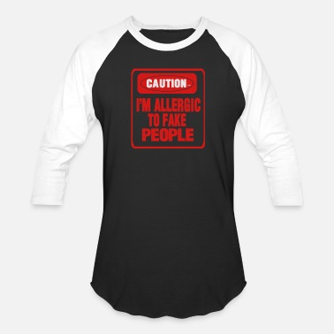 Fake CAUTION I'M ALLERGIC TO FAKE PEOPLE - Unisex Baseball T-Shirt