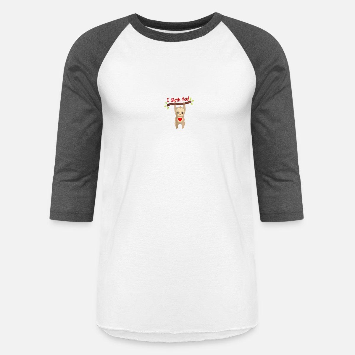 5f73d2c23 I Sloth You Funny Sloth T-Shirt! Love Sloths Shirt Gift Unisex Baseball T- Shirt   Spreadshirt