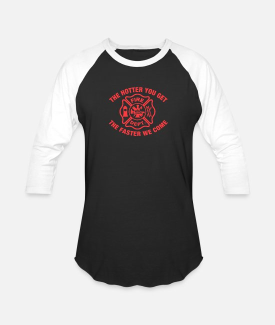 Fire Fighter T-Shirts - FIREFIGHTER HOTTER YOU GET FASTER WE COME FIRE DEP - Unisex Baseball T-Shirt black/white