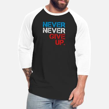 Never Give Up Never Never Give Up - Unisex Baseball T-Shirt