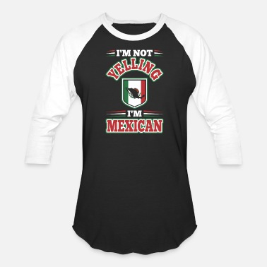 Im Not Yelling Im Not Yelling Im Mexican - Baseball T-Shirt