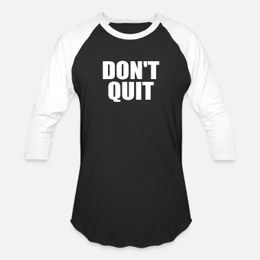 Dont Quit Dont Quit - Baseball T-Shirt