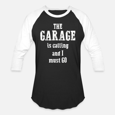 The Garage Is Calling And I Must Go The garage is calling i must go funny auto - Unisex Baseball T-Shirt
