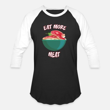 Eat More Meat Eat more meat Meat - Unisex Baseball T-Shirt