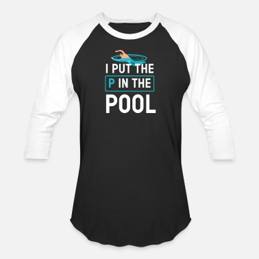 Poolboy I Put The P In The Pool Swimming Summer Funny Gift - Unisex Baseball T-Shirt
