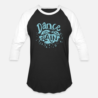 Dance In The Rain - Unisex Baseball T-Shirt
