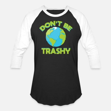 Planet Dont Be Trashy Earth Shirt, Fun Save The Planet Tee Apparel - Baseball T-Shirt