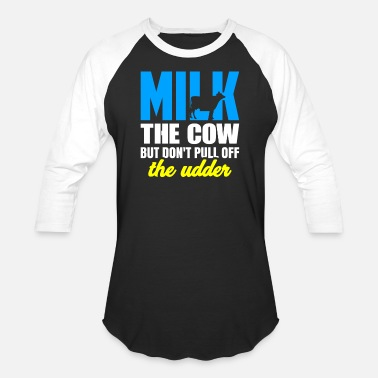 Udder Farming Milk the Cow Don't Pull Off the Udder Cow Lover - Baseball T-Shirt