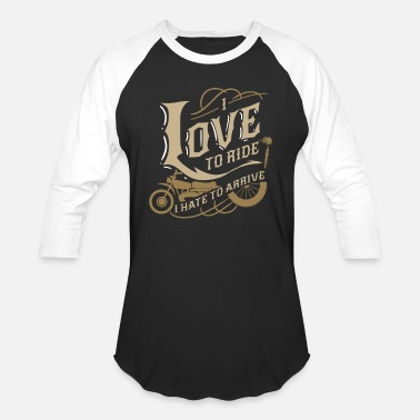 I Love i love to ride I hate to arrive Biker Bike Gift - Unisex Baseball T-Shirt