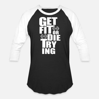 Get Fit Or Die Trying Get Fit or Die Trying - Baseball T-Shirt