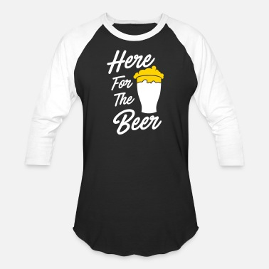 Here For The Beer Here For The Beer - Baseball T-Shirt