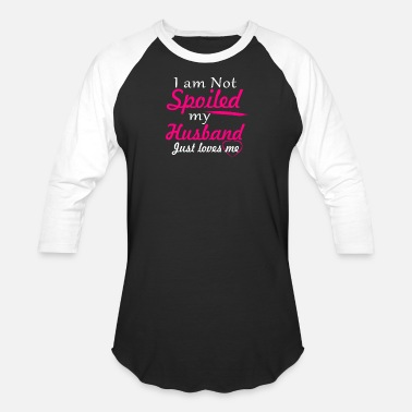 Spoiled I Am Not Spoiled My Husband - Baseball T-Shirt
