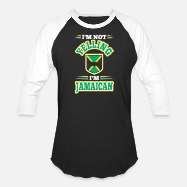Yell Im Not Yelling Im Jamaican - Unisex Baseball T-Shirt