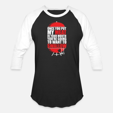 Mouth Once You put My Meat in your Mouth - Unisex Baseball T-Shirt