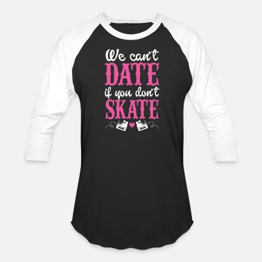 Nude Skating Skating - we can't date if you don't skate - Baseball T-Shirt