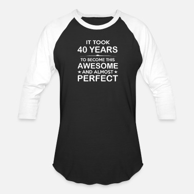 40th Birthday 40th birthday - Forty 40 Year Old -40th Birthday - Baseball T-Shirt