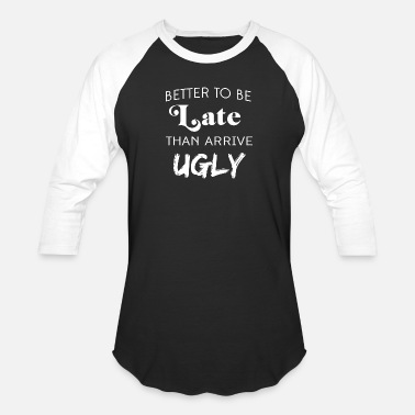 Ugly Aprons Ugly - Better to be late than arrive ugly - Baseball T-Shirt