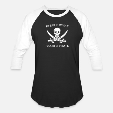 To Arr Is Pirate Pirate - to err is human to arr is pirate - Baseball T-Shirt