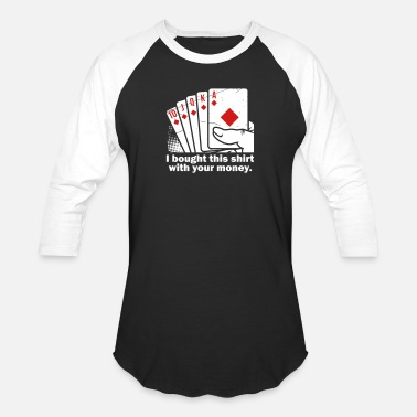 Money Jackpot Bought With Your Money Poker - Baseball T-Shirt