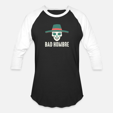 Bad Manners Bad - bad hombre - Unisex Baseball T-Shirt