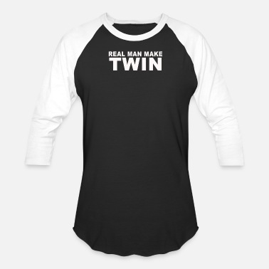 Real Man Make Twins Real Man Make Twin - Unisex Baseball T-Shirt