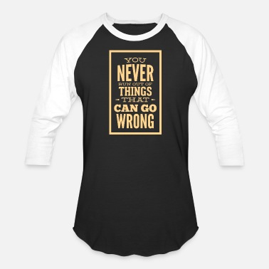 You Never Run Out Of Things That Can Go Wrong - Unisex Baseball T-Shirt
