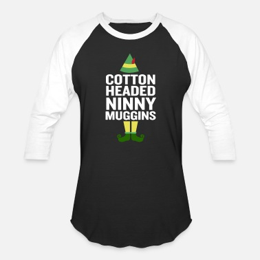 Cotton Cotton Headed Ninny Muggins Funny Christmas - Baseball T-Shirt