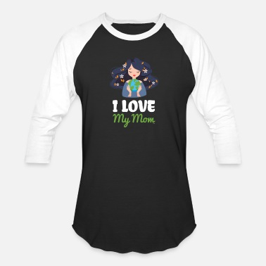 I Love My Planet I Love My MomEarth Day - Baseball T-Shirt