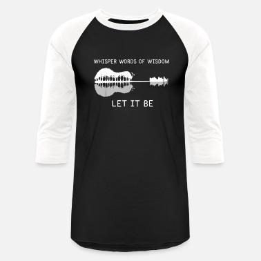 69e1f1b2f Whisper Words Of Wisdom Let It Be T Shirt - Unisex Baseball T-Shirt