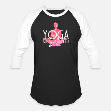 What YOGA - All What I Need | Retreat Meditation Gift - Unisex Baseball T-Shirt