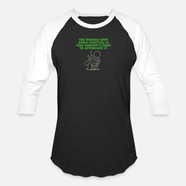 Punctual Punctuality Is Trouble Nobody Appreciated It. - Baseball T-Shirt