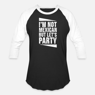 Mexican Mexican - I'm Not Mexican But Let's Party - Baseball T-Shirt