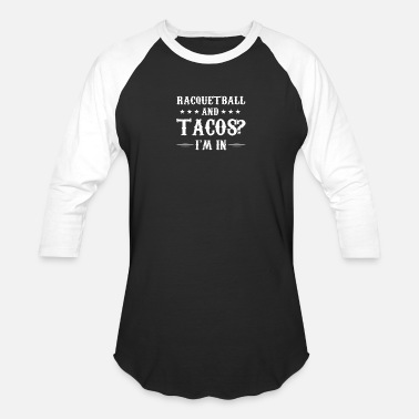 c8bfc499a Racquetball And Tacos Im In Funny Shirt - Unisex Baseball T-Shirt