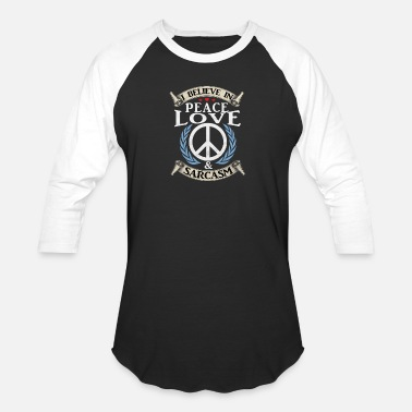 Peace Love Sarcasm (Gift) I believe in Peace,Love & Sarcasm - Unisex Baseball T-Shirt