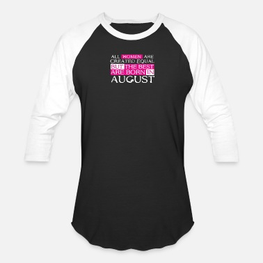 Created Equal August omen are Created Equal The best are born in August - Unisex Baseball T-Shirt