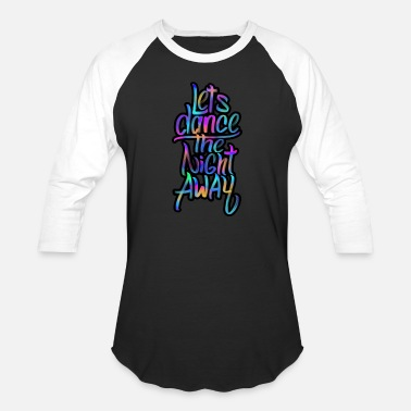 Dance The Night Away dance the night away - Unisex Baseball T-Shirt
