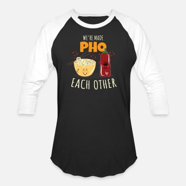 Pho We're Made Pho Each Other - Baseball T-Shirt