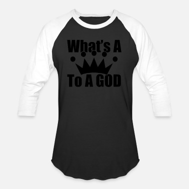 God King Of King whats a king to a GOD - Baseball T-Shirt