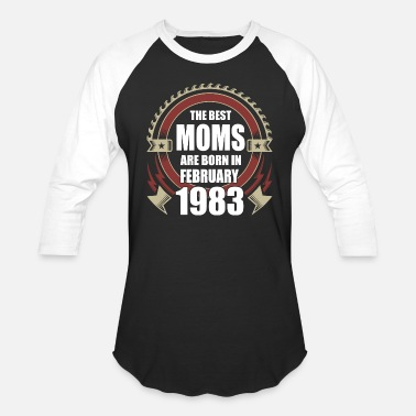 February 1983 The Best Moms are Born in February 1983 - Unisex Baseball T-Shirt